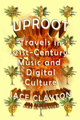 Uproot - Travels in 21st-Century Music and Digital Culture