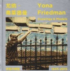 Yona Friedman Drawings And Models 1945-2015