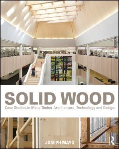 Solid Wood - Case Studies in Mass Timber Architecture, Technology and Design