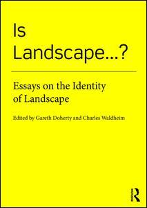 Is Landscape...?  Essays on the Identity of Landscape