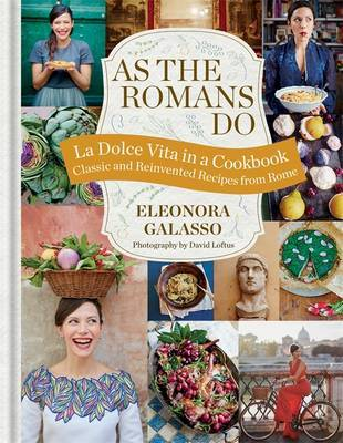 As the Romans Do: Classic and Reinvented Recipes from Rome