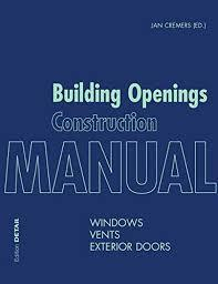 Building Openings Construction Manual: Volume 1: Standards, Materials, Renovations