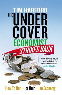 The Undercover Economist Strikes Back: How to Ruin an Economy in Ten Chapters