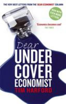 """Dear Undercover Economist: The Very Best Letters from the """"Dear Economist"""" Column"""