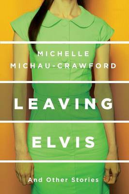 Leaving Elvis and Other Stories