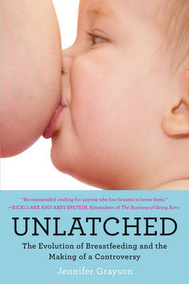 Unlatched: The Evolution of Breastfeeding and the Making of a Controversy