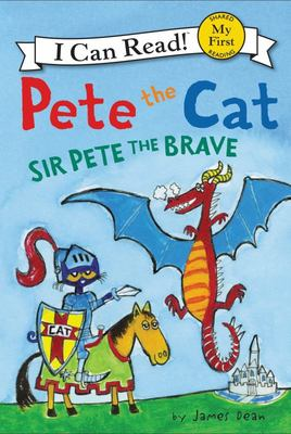 Sir Pete the Brave (Pete the Cat: I Can Read)