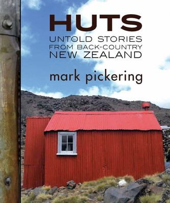 Huts: Untold Stories from Back-country New Zealand
