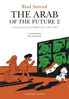 The Arab of the Future: Volume 2: A Childhood in the Middle East, 1984-1985 - A Graphic Memoir