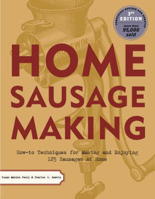 Home Sausage Making - How-To Techniques for Making and Enjoying 125 Sausages at Home