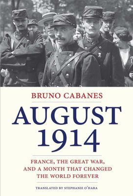 August 1914: France, the Great War, and a Month That Changed the World Forever