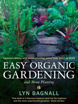 Easy Organic Gardening and Moon Planting: Updated Edition (with Moon-Planting Dates from 2017-2022)