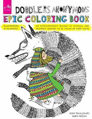 Doodler Anonymous Epic Coloring Book - An Extraordinary Mashup of Doodles and Drawings Begging to be Filled in with Color