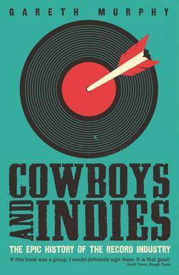 Cowboys and Indies - The Epic History of the Record Industry
