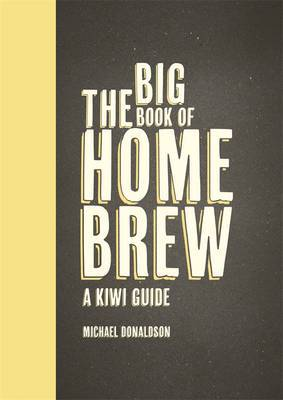The Big Book of Home Brew: A Kiwi Guide