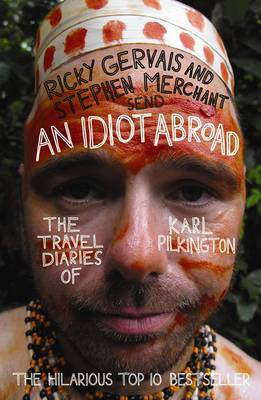 An Idiot Abroad : The Travel Diaries of Karl Pilkington