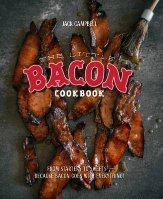 The Little Bacon Cookbook: From Starters to Sweets