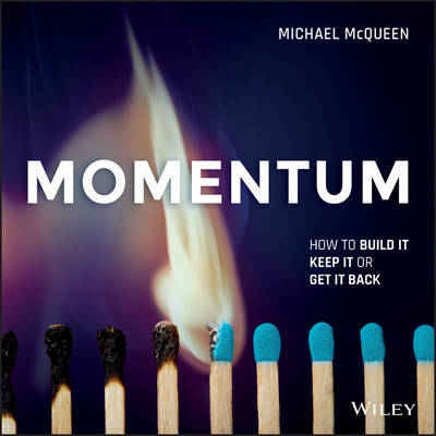 Momentum: How to Build it, Keep it or Get it Back