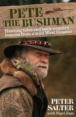 Pete the Bushman: Hunting Tales and Back-Country Lessons From a Wild West Coaster