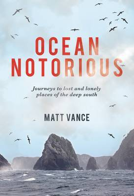 Ocean Notorious. Journeys to lost and lonely places of the deep south