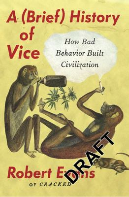 A (Brief) History of Vice - How Bad Behavior Built Civilization