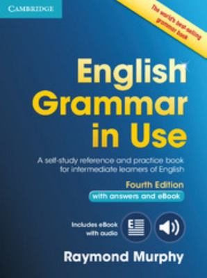 English Grammar in use with Answers and eBook 4th Edition: A Self-study Reference and Practice book for Intermediate Learners of English