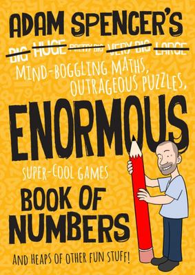 Adam Spencer's Enormous Book of Numbers