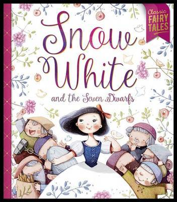 Snow White and the Seven Dwarfs (Classic Fairytales)