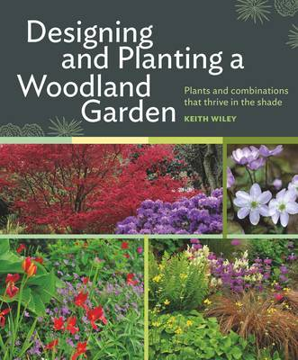 Designing and Planting a Woodland GardenPlants and Combinations That Thrive in the Shade