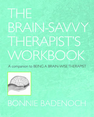 The Brain-Savvy Therapist's Workbook: A Companion to Being a Brain-Wise Therapist