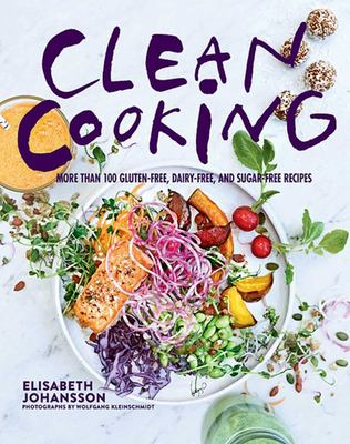 Clean Cooking: More Than 100 Gluten-Free, Dairy-Free, and Sugar-Free Recipes