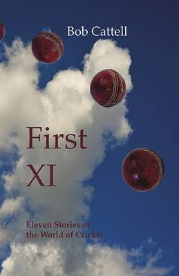 First XI: Eleven Stories of the World of Cricket