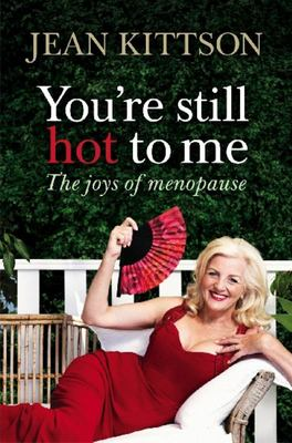 You're Still Hot to Me: The Joys of Menopause and Ageing