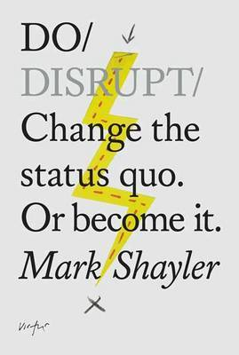 Do Disrupt: Change the Status Quo, or Become It