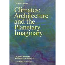 Climates - Architecture and the Planetary Imaginary