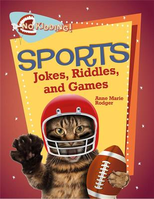Sports Jokes Riddles and Games - No Kidding!