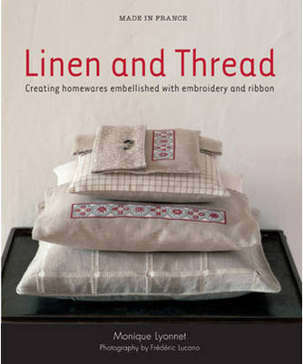 Linen and Thread: Creating Homewares Embellished with Embroidery and Ribbon