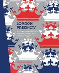 London Precincts: A Curated Guide to the City's Best Shops, Eateries, Bars and Other Hangouts