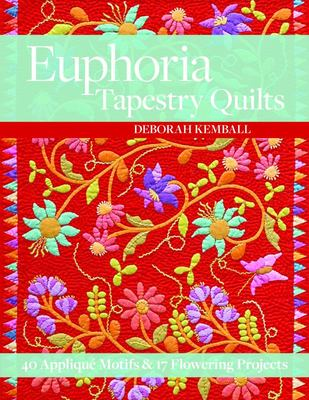 Euphoria Tapestry Quilts: 40 Applique Motifs  17 Flowering Projects