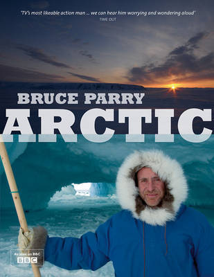 Arctic: A Journey Around the Arctic Circle to Explore the Lives of People in a Rapidly Changing World