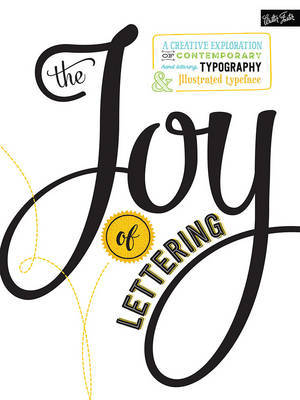 The Joy of Lettering: A Creative Exploration of Contemporary Hand Lettering, Typography  Illustrated Typeface