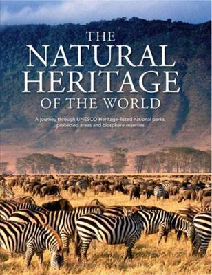 The Natural Heritage of the World: A Journey Through UNESCO Heritage-Listed National Parks, Protected Areas and Biosphere Reserves
