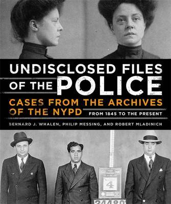 Undisclosed Files of the Police Cases from the Archives of the NYPD from 1831 to the Present