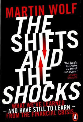 Shifts and the Shocks: What We've Learned - and Have Still to Learn - from the Financial Crisis