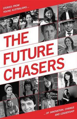 The Future Chasers: Stories from Young Australians of Innovation, Change and Leadership