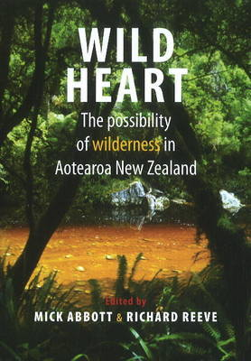 Wild Heart: The possibility of wilderness in Aotearoa, New Zealand