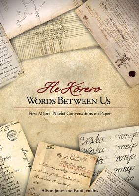 He Korero: Words Between Us. First Maori-Pakeha Conversations on Paper