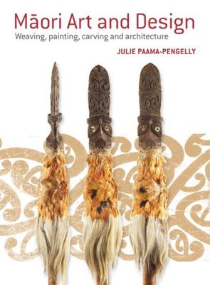 Maori Art and Design: Weaving, Painting, Carving and Architecture