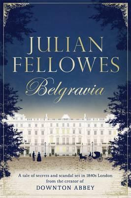 Belgravia: A Tale of Secrets and Scandal Set in 1840s London