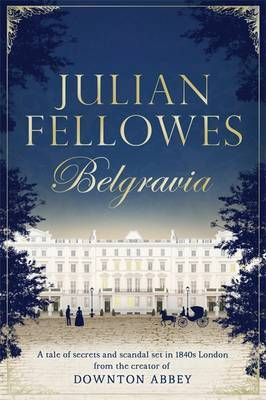 Belgravia: A Tale of Secrets and Scandal Set in 1840s London